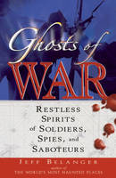 Ghosts of War: Restless Spirits of...