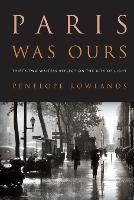 Paris Was Ours: Thirty-Two Writers...