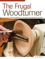 The Frugal Woodturner: Make and ...