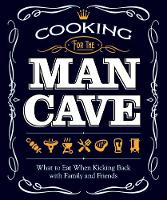 Cooking for the Man Cave: What to Eat...