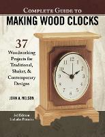Complete Guide to Making Wood Clocks,...