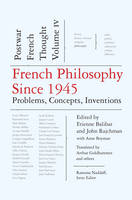 French Philosophy Since 1945: Problems, Concepts, Inventions: Postwar French Thought: v. 4
