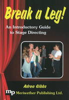 Break a Leg!: An Introductory Guide to Stage Directing