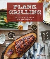 Plank grilling: 75 Recipes for...