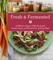 Fresh & Fermented: 85 Delicious Ways...