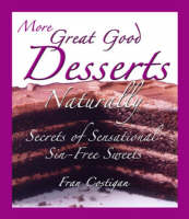Great Good Dairy-Free Desserts Naturally: Secrets of Sensational Sin-Free Vegan Sweets