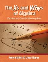 The XS and Whys of Algebra: Key Ideas...
