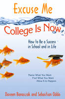Excuse Me, College is Now: How to Be ...