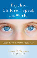 Psychic Children Speak to the World:...