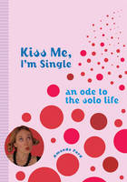Kiss Me I'm Single: An Ode to the ...