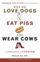 Why We Love Dogs, Eat Pigs and Wear Cows: An Introduction to Carnism