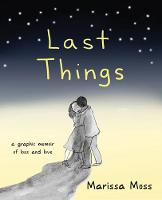 Last Things: A Graphic Memoir of Loss...