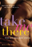 Take Me There: Trans and Genderqueer...