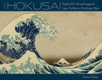 Art of Hokusai: Explore His Life and...
