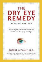 The Dry Eye Remedy: The Complete ...