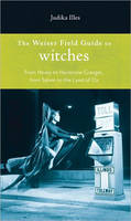 The Weiser Field Guide to Witches:...