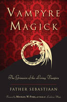 Vampyre Magick: The Grimoire of the...