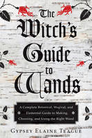 Witch's Guide to Wands: A Complete...