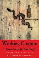 Working Conjure: A Guide to Hoodoo...