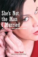 She's Not the Man I Married: My Life...