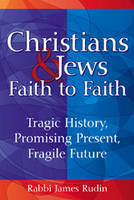 Christians and Jews: Faith to Faith:...
