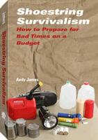 Shoestring Survivalism: How to ...