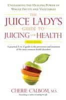 Juice Lady's Guide to Juicing for...