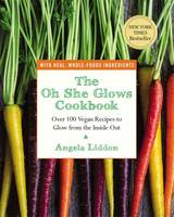 The Oh She Glows Cookbook: Over 100...