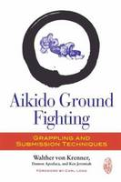 Aikido Ground Fighting: Grappling and...