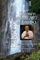Journey to the Heart of Aikido: The...
