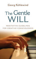The Gentle Will: Meditative ...