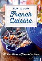 How to Cook French Cuisine: 50...