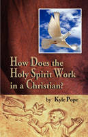 How Does the Holy Spirit Work in a Christian