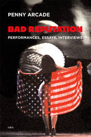 Bad Reputation: Performances, Essays,...
