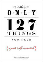 Only 127 Things You Need: A Guide to...