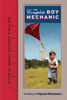 The Complete Boy Mechanic: 359 Fun &...