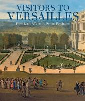 Visitors to Versailles - From Louis...