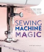 Sewing Machine Magic: Make the Most ...