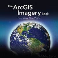 The ArcGIS Imagery Book: New View. ...