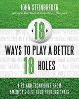 18 Ways to Play a Better 18 Holes:...