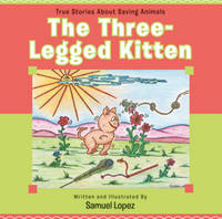 Three-Legged Kitten: True Stories...