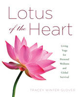 Lotus of the Heart: Living Yoga for...