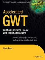 Accelerated GWT: Building Enterprise Google Web Toolkit Applications