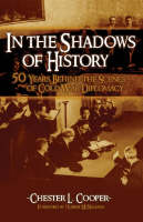 In The Shadows of History: Fifty Years Behind the Scenes of Cold War Diplomacy