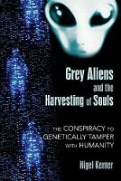 Grey Aliens and the Harvesting of...