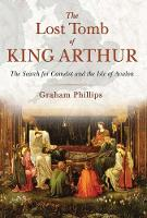 The Lost Tomb of King Arthur: The...