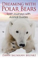 Dreaming with Polar Bears: Spirit...