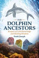 Our Dolphin Ancestors: Keepers of ...