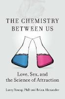 The Chemistry Between Us: Love, Sex...