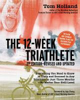 The 12 Week Triathlete: Train for a...